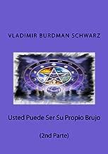 Usted Puede Ser Su Propio Brujo (2nd Parte): Conocimientos de Alta Magia (Spanish Edition)