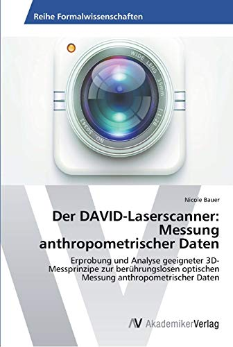 Der DAVID-Laserscanner: Messung anthropometrischer Daten: Erprobung und Analyse geeigneter 3D-Messprinzipe zur berührungslosen optischen Messung anthropometrischer Daten
