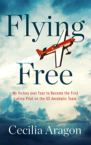 Image of Flying Free: My Victory Over Fear to Become the First Latina Pilot on the US Aerobatic Team