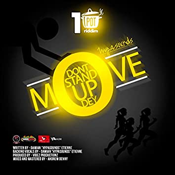 Don't Stand up Dey (Move)