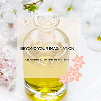 Beyond Your Imagination - Spa Music For Soul Purification And Inner Peace