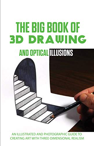 The Big Book Of 3D Drawing And Optical Illusions: An Illustrated And Photographic Guide To Creating Art With Three-Dimensional Realism: 3D Pencil Drawing Tutorial (English Edition)
