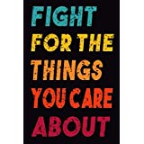 Fight For The Things You Care About: (6 x 9 in),RBG Ruth Bader Ginsburg Blank Lined Journal, notorious rbj notebook,Great Gift For Feminists.....for equality, and young girls future lawyers,funny gift idea for Ruth Bader Ginsburg supporter,notorious rbg