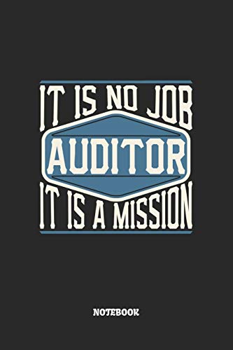 Auditor Notebook - It Is No Job, It Is A Mission: Graph Paper Composition Notebook to Take Notes at Work. Grid, Squared, Quad Ruled. Bullet Point Diary, To-Do-List or Journal For Men and Women.