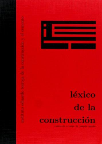 Léxico de la construcción: Instituto Eduardo Torroja de la Construcción y el Cemento