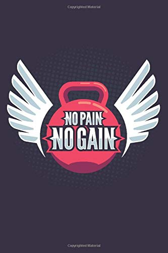No Pain No Gain: Crossfit Kettlebell Journal Notebook Gym Kettlebell Diary (110 Pages, Blank, 6 x 9)
