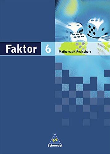 Faktor - Mathematik für Realschulen in Niedersachsen, Bremen, Hamburg und Schleswig-Holstein - Ausgabe 2005: Schülerband 6: Mathematik. Realschule. Zu den Curricularen VoOrgaben