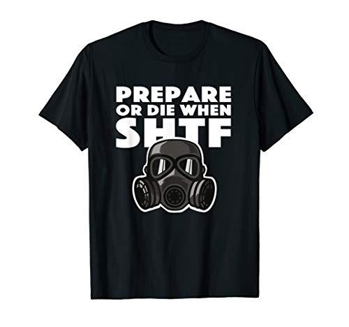 Prepare or die when shit hits the fan SHTF Gasmaske Prepper T-Shirt
