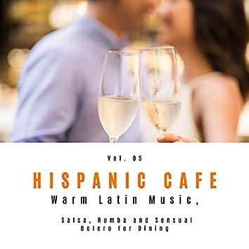 Hispanic Cafe - Warm Latin Music, Salsa, Rumba And Sensual Bolero For Dining, Vol. 05