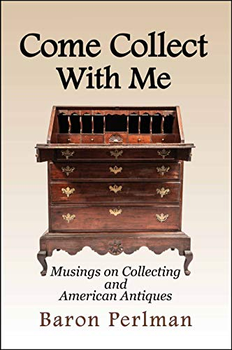 Come Collect With Me: Musings on Collecting and American Antiques (English Edition)