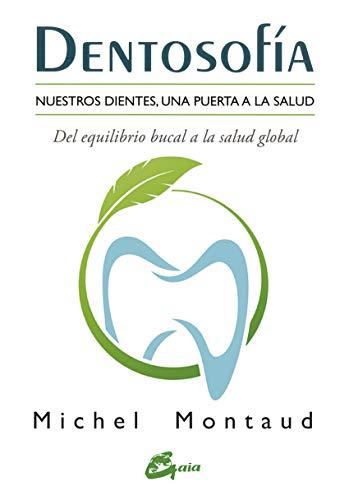 Dentosofía. Nuestros dientes, una puerta a la salud. Del equilibrio bucal a la salud global (Salud natural)