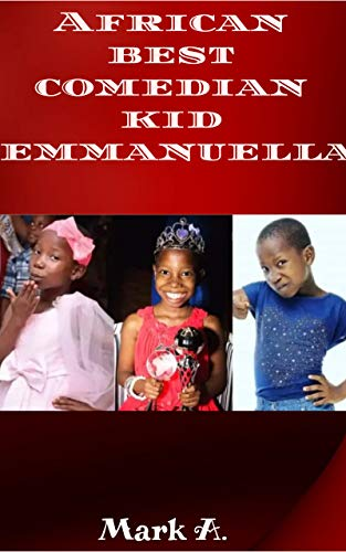African Best Comedian Kid Emmanuella: The Biography and lessons to learn from this talented entertainer (English Edition)