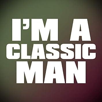 I'm A Classic Man