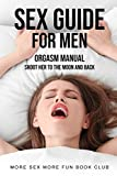 Sex Guide For Men: Orgasm Manual - Shoot Her To The Moon And Back (Sex and Relationship Books for Men and Women)