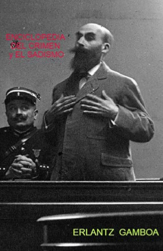ENCICLOPEDIA DEL CRIMEN y EL SADISMO (La verdadera historia de... nº 1)