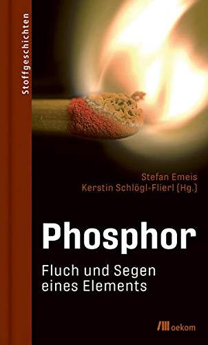 Phosphor: Fluch und Segen eines Elements (Stoffgeschichten)