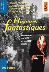 Histoires fantastiques. Nouvelles du XIXe et du XXe siècle. Per le Scuole superiori [Lingua francese]