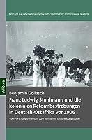 Franz Ludwig Stuhlmann und die kolonialen Reformbestrebungen in Deutsch-Ostafrika vor 1906: Vom Forschungsreisenden zum politischen Entscheidungstraeger