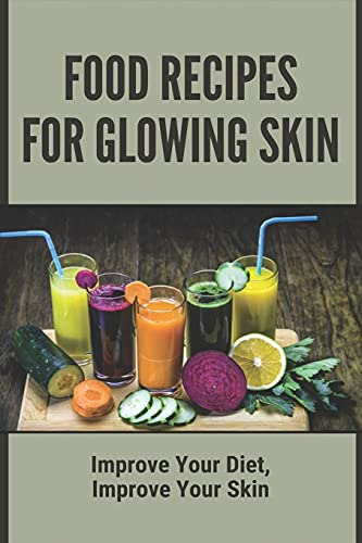 Food Recipes For Glowing Skin: Improve Your Diet, Improve Your Skin: Skin Whitening Foods To Eat
