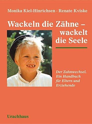 Wackeln die Zähne - wackelt die Seele: Der Zahnwechsel. Ein Handbuch für Eltern und Erziehende von Monika Kiel-Hinrichsen ( Januar 2015 )