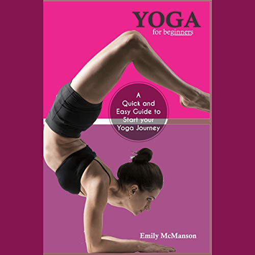 Yoga for Beginners     A Quick and Easy Guide to Start Your Yoga Journey              By:                                                                                                                                 Emily McManson                               Narrated by:                                                                                                                                 Amanda Brewer                      Length: 43 mins     Not rated yet     Overall 0.0