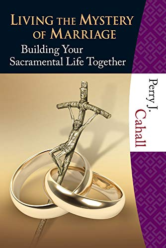 Living the Mystery of Marriage: Building Your Sacramental Life Together