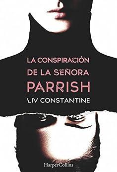 La conspiración de la señora Parrish (Suspense / Thriller) (Spanish Edition) by [Liv Constantine, CARLOS RAMOS MALAVE]