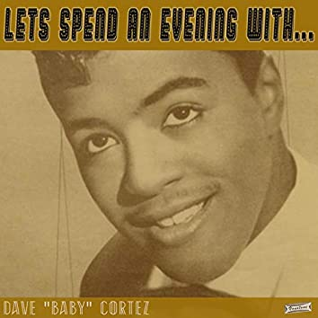 """Let's Spend an Evening with Dave """"Baby"""" Cortez"""