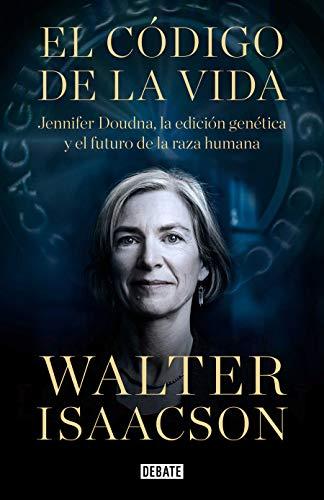 El código de la vida: Jennifer Doudna, la edición genética y el futuro de la especie humana (Ciencia y Tecnología)