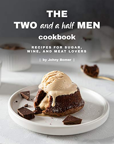 The Two and a Half Men Cookbook: Recipes for Sugar, Wine, And Meat Lovers (English Edition)