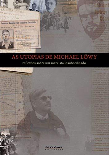 As utopias de Michael Löwy: reflexões sobre um marxista insubordinado