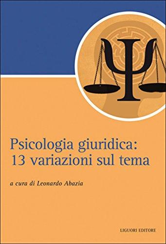 Psicologia giuridica: 13 variazioni sul tema a cura di Leonardo Abazia: 13 variazioni sul tema a cura di Leonardo Abazia (Script Vol. 82)