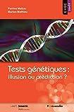 Tests génétiques - Illusion ou prédiction?