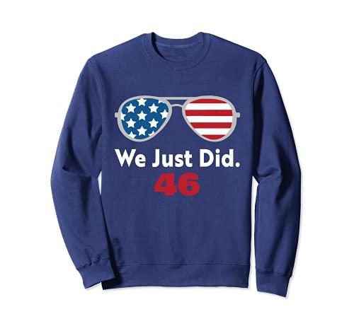 We Just Did 46 Camisa que acabamos de hacer 46 Día de Inauguración 2021 Sudadera