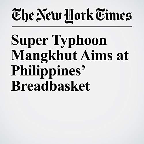 Super Typhoon Mangkhut Aims at Philippines' Breadbasket copertina