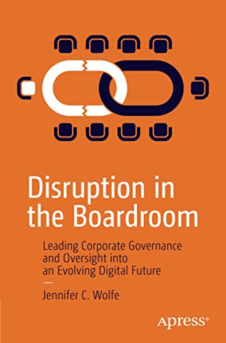 Compare Textbook Prices for Disruption in the Boardroom: Leading Corporate Governance and Oversight into an Evolving Digital Future 1st ed. Edition ISBN 9781484261583 by Wolfe, Jennifer C.