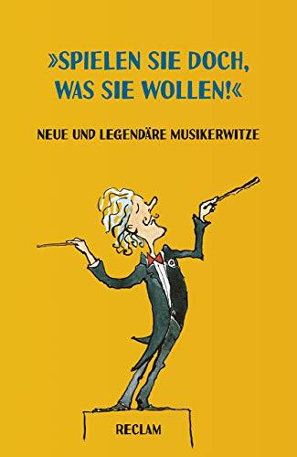 »Spielen Sie doch, was Sie wollen!«: Neue und legendäre Musikerwitze (Reclams Universal-Bibliothek)