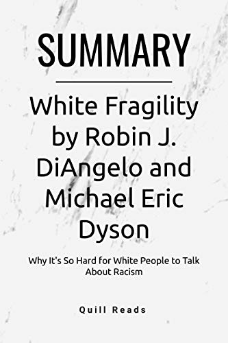 Summary of White Fragility by Robin J. DiAngelo and Michael Eric Dyson: Why It's So Hard for White People to Talk About Racism