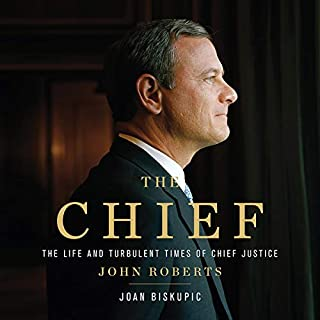 The Chief     The Life and Turbulent Times of Chief Justice John Roberts              By:                                                                                                                                 Joan Biskupic                               Narrated by:                                                                                                                                 Jennywren Walker                      Length: 14 hrs and 6 mins     22 ratings     Overall 4.2