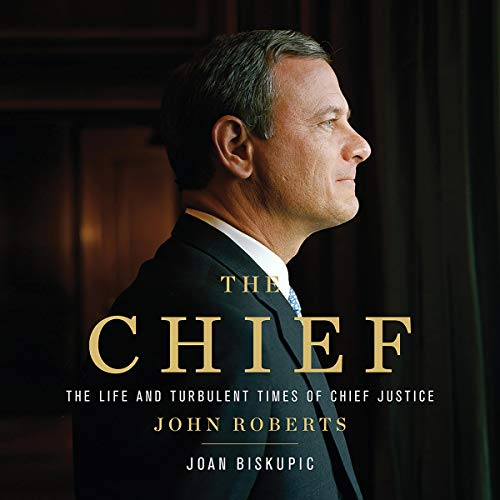 The Chief     The Life and Turbulent Times of Chief Justice John Roberts              By:                                                                                                                                 Joan Biskupic                               Narrated by:                                                                                                                                 Jennywren Walker                      Length: 14 hrs and 6 mins     55 ratings     Overall 4.0