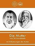 Die Mutter von Sri Aurobindo mit Erläuterungen der Mutter (German Edition)