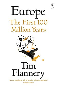 Europe: The First 100 Million Years by [Tim Flannery]