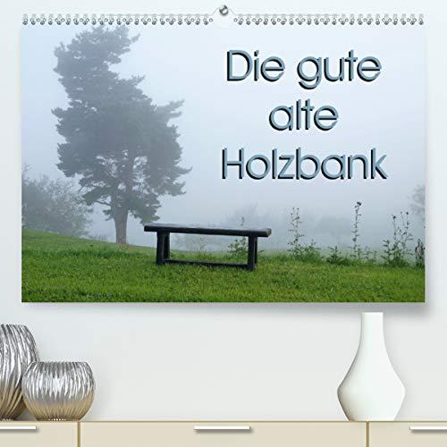Die gute alte Holzbank (Premium, hochwertiger DIN A2 Wandkalender 2021, Kunstdruck in Hochglanz)