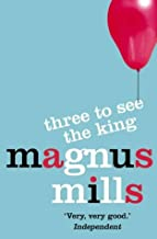 Three to See the King by Magnus Mills (15-Mar-2004) Paperback