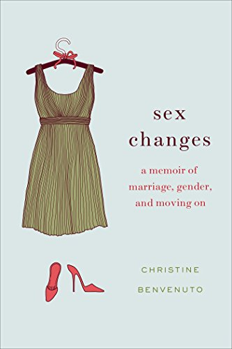 Sex Changes: A Memoir of Marriage, Gender, and Moving On (English Edition)