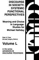 Discourse in Society: Systemic Functional Perspectives : Meaning and Choice in Language : Studies for Michael Halliday (Studies for Michael Halliday, Vol 2)