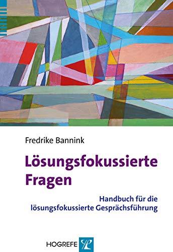 Lösungsfokussierte Fragen: Handbuch für die lösungsfokussierte Gesprächsführung