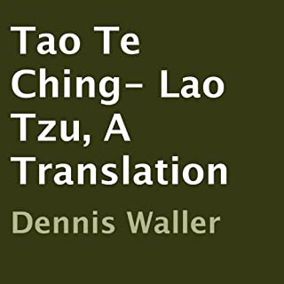 Tao Te Ching- Lao Tzu, A Translation                   By:                                                                                                                                 Dennis Waller                               Narrated by:                                                                                                                                 Samuel R. Jones                      Length: 1 hr and 9 mins     20 ratings     Overall 3.6