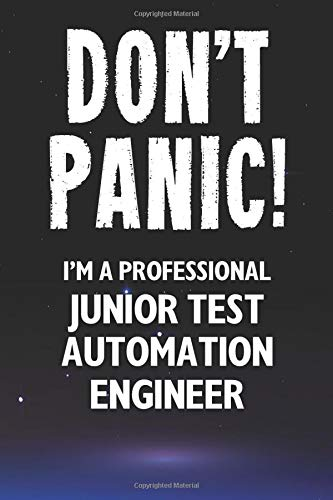 Don\'t Panic! I\'m A Professional Junior Test Automation Engineer: Customized 100 Page Lined Notebook Journal Gift For A Busy Junior Test Automation Engineer: Far Better Than A Throw Away Greeting Card.
