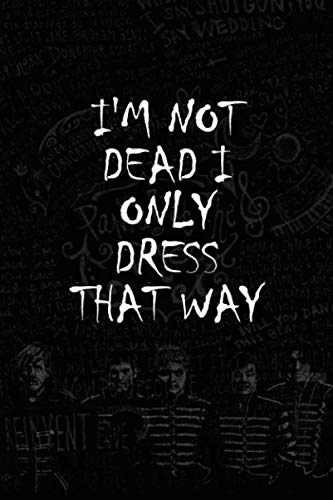 """I'm not dead i only dress that way: amazing lined notebook gift quote for my chemical romance lover """"110 pages"""""""